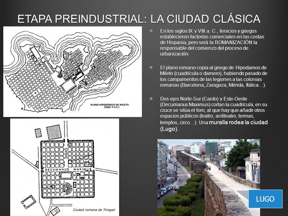 ETAPA PREINDUSTRIAL: LA CIUDAD CLÁSICA En los siglos IX y VIII a. C., fenicios y griegos establecieron factorías comerciales en las costas de Hispania