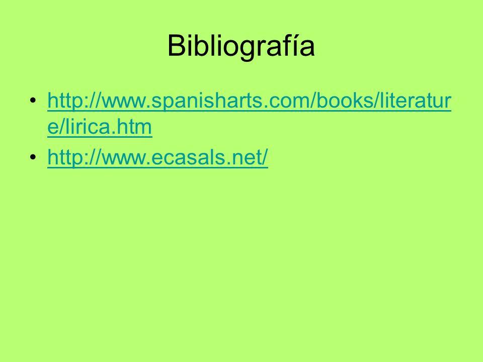 Bibliografía http://www.spanisharts.com/books/literatur e/lirica.htmhttp://www.spanisharts.com/books/literatur e/lirica.htm http://www.ecasals.net/