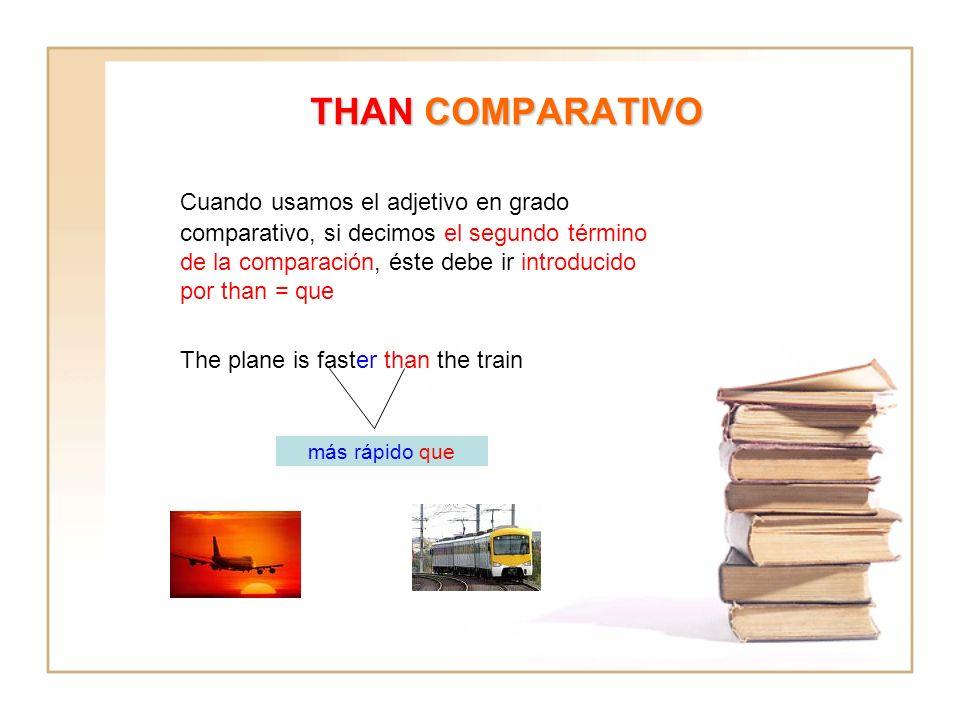 THAN COMPARATIVO Cuando usamos el adjetivo en grado comparativo, si decimos el segundo término de la comparación, éste debe ir introducido por than =