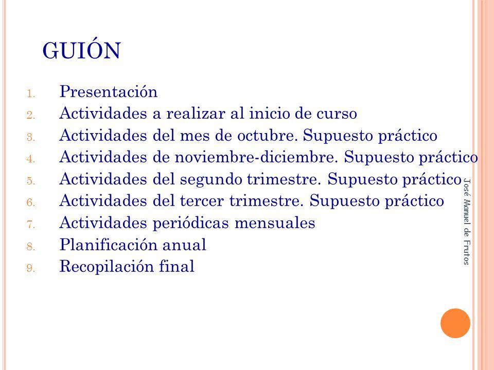 GUIÓN 1. Presentación 2. Actividades a realizar al inicio de curso 3. Actividades del mes de octubre. Supuesto práctico 4. Actividades de noviembre-di