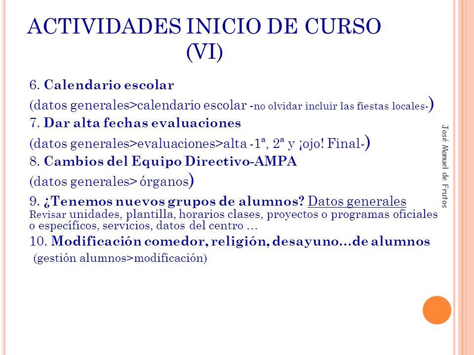 ACTIVIDADES INICIO DE CURSO (VI) 6. Calendario escolar (datos generales>calendario escolar - no olvidar incluir las fiestas locales- ) 7. Dar alta fec
