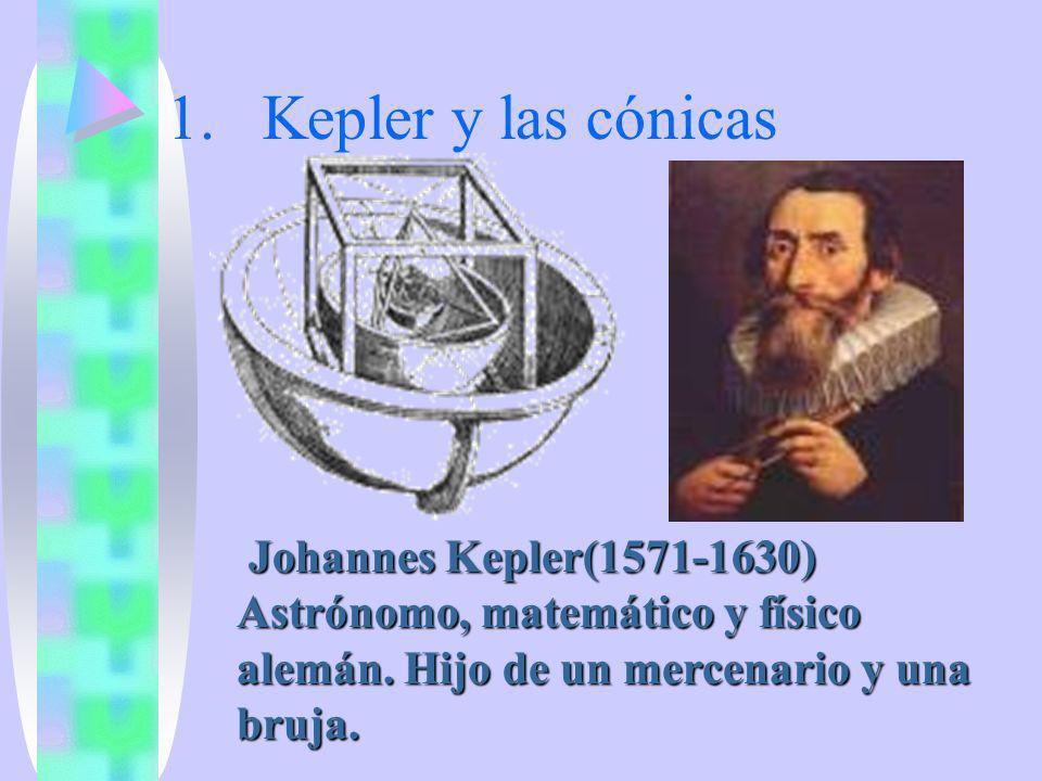 1.Kepler y las cónicas Johannes Kepler(1571-1630) Astrónomo, matemático y físico alemán. Hijo de un mercenario y una bruja. Johannes Kepler(1571-1630)