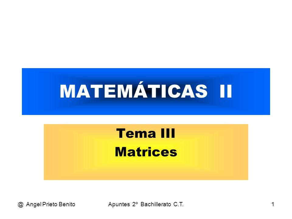 @ Angel Prieto BenitoApuntes 2º Bachillerato C.T.12 MATRIZ UNIDAD I = 10 0 0 1 0 001 a 11 =a 22 =a 33 =1 1 0 I = 0 1
