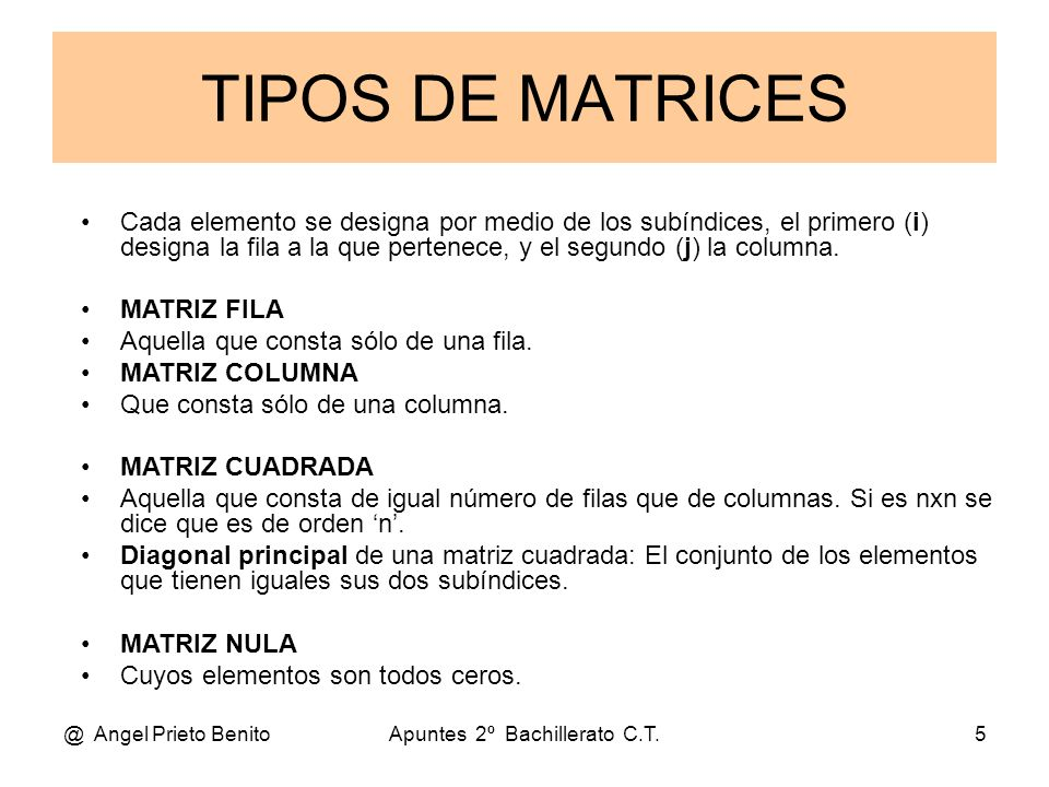 @ Angel Prieto BenitoApuntes 2º Bachillerato C.T.6 MATRIZ DIAGONAL Es la matriz cuadrada cuyos elementos son todos ceros, excepto los de la diagonal principal.