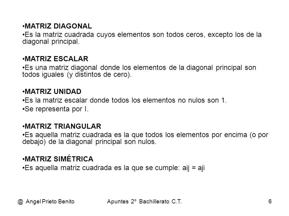 @ Angel Prieto BenitoApuntes 2º Bachillerato C.T.7 MATRIZ FILA A =( a 11 a 12 a 13 … a 1n ) A = ( 5 0 -3 2 ) Ejemplo