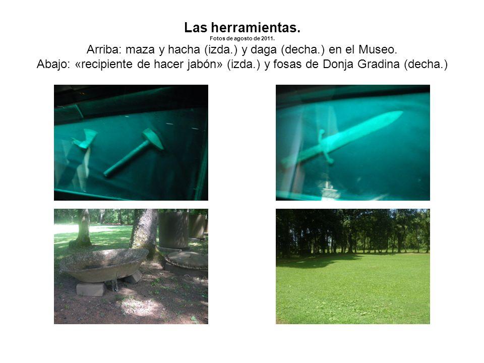 Las herramientas. Fotos de agosto de 2011. Arriba: maza y hacha (izda.) y daga (decha.) en el Museo. Abajo: «recipiente de hacer jabón» (izda.) y fosa