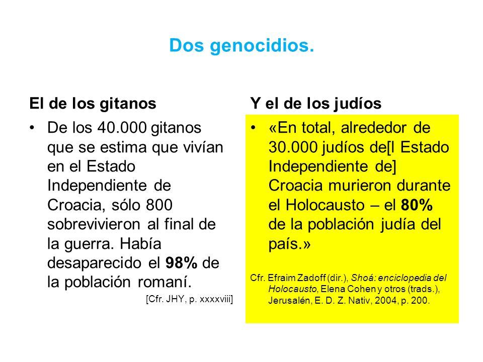 Dos genocidios. El de los gitanos De los 40.000 gitanos que se estima que vivían en el Estado Independiente de Croacia, sólo 800 sobrevivieron al fina