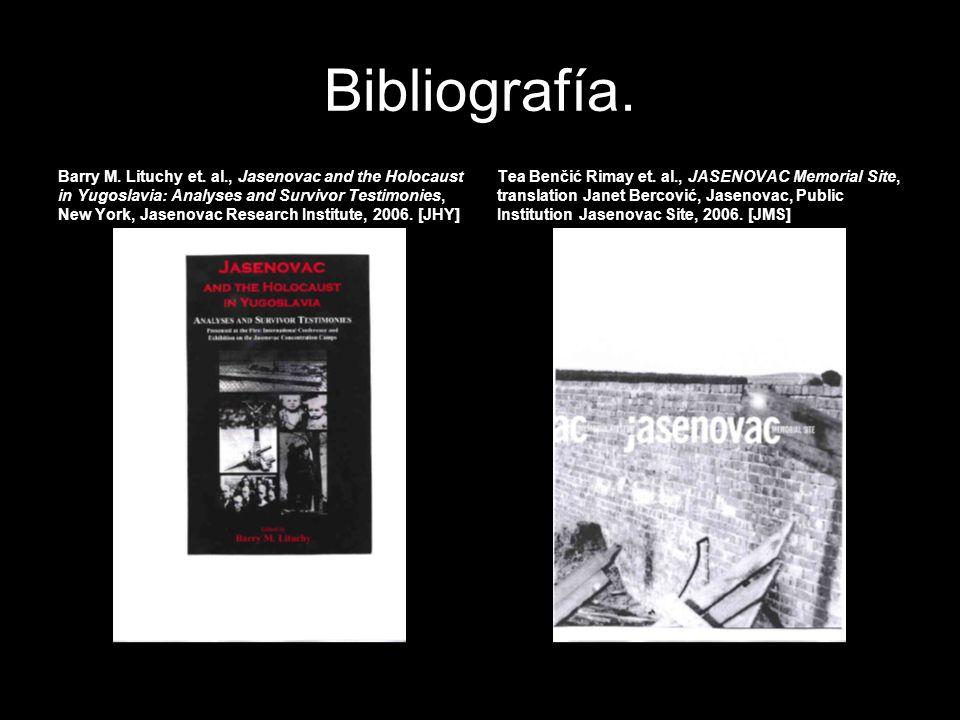 Bibliografía. Barry M. Lituchy et. al., Jasenovac and the Holocaust in Yugoslavia: Analyses and Survivor Testimonies, New York, Jasenovac Research Ins