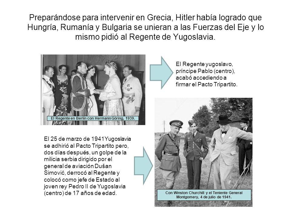 Preparándose para intervenir en Grecia, Hitler había logrado que Hungría, Rumanía y Bulgaria se unieran a las Fuerzas del Eje y lo mismo pidió al Rege
