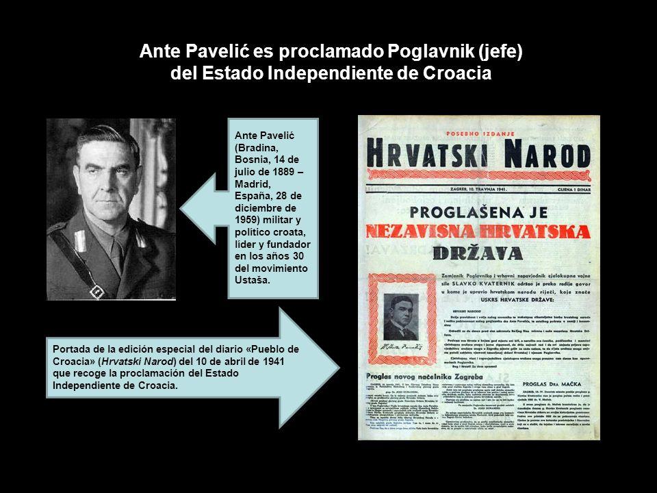 Ante Pavelić es proclamado Poglavnik (jefe) del Estado Independiente de Croacia Ante Pavelić (Bradina, Bosnia, 14 de julio de 1889 – Madrid, España, 2