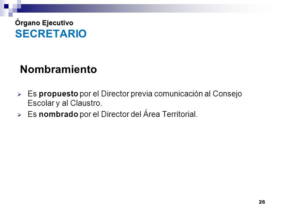 26 Órgano Ejecutivo Órgano Ejecutivo SECRETARIO Nombramiento Es propuesto por el Director previa comunicación al Consejo Escolar y al Claustro.