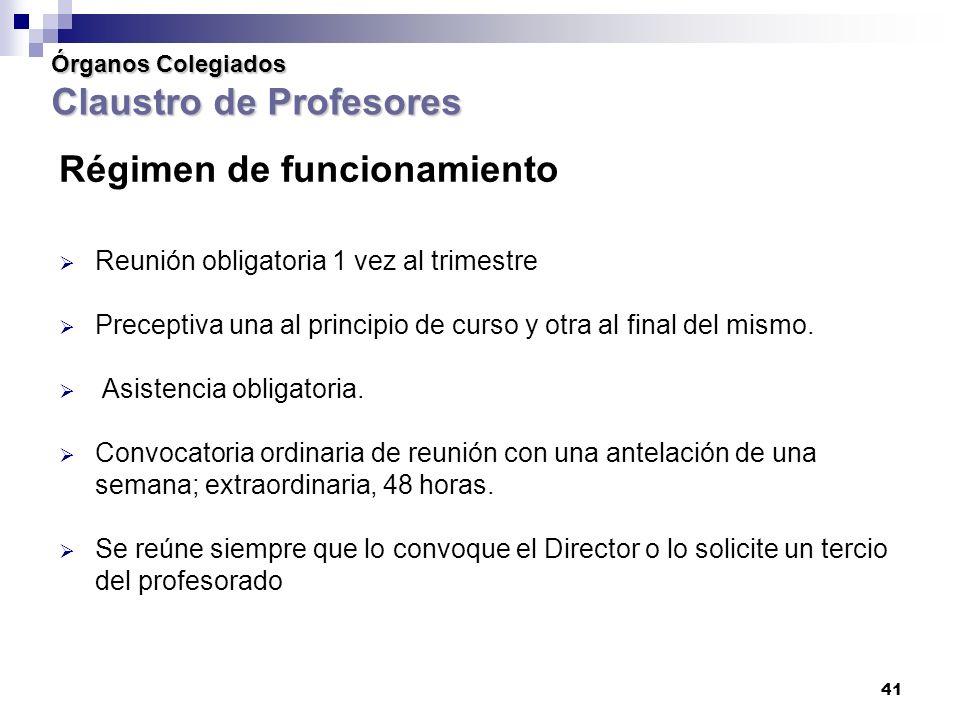 41 Órganos Colegiados Claustro de Profesores Régimen de funcionamiento Reunión obligatoria 1 vez al trimestre Preceptiva una al principio de curso y otra al final del mismo.