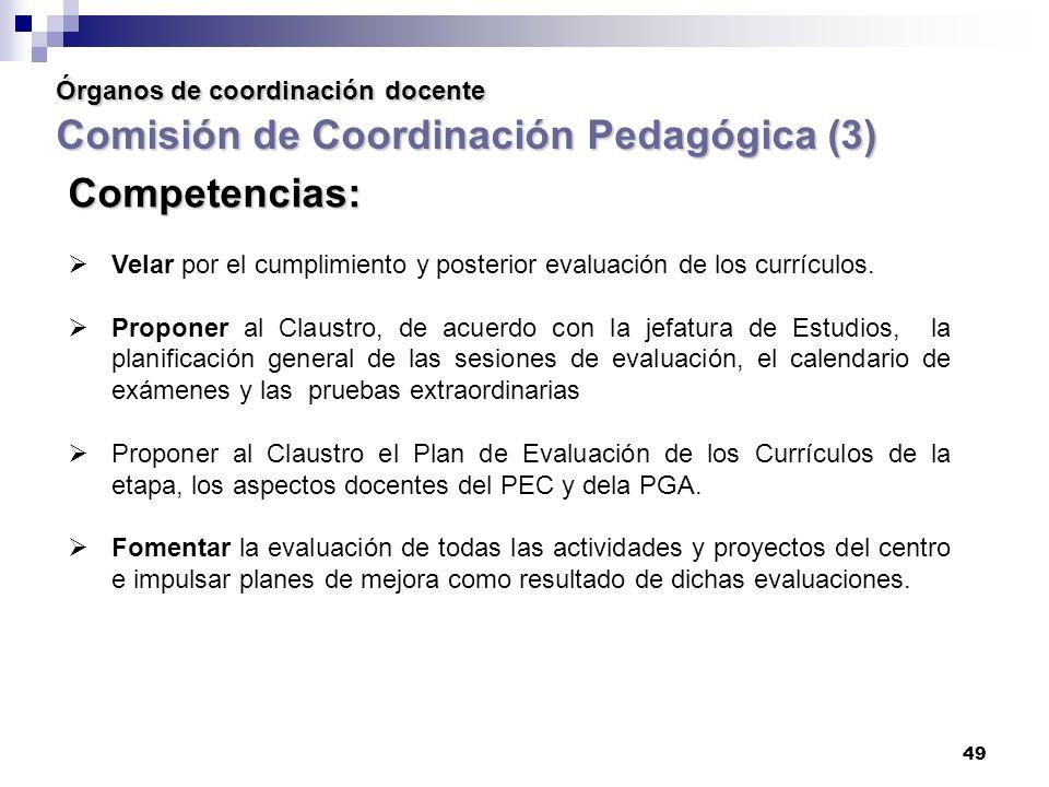 49 Órganos de coordinación docente Comisión de Coordinación Pedagógica (3) Competencias: Velar por el cumplimiento y posterior evaluación de los currículos.