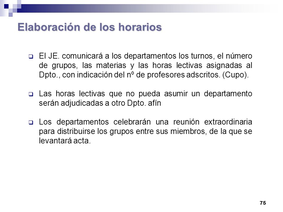 75 Elaboración de los horarios El JE.
