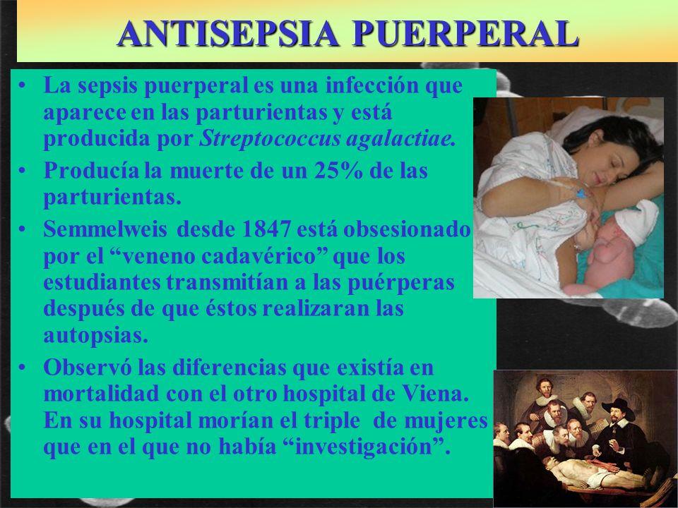 ANTISEPSIA PUERPERAL S.agalactiae (Gram+) I.P. Semmelweis:1818-1865: Médico austrohúngaro La sepsis puerperal es una infección que aparece en las part
