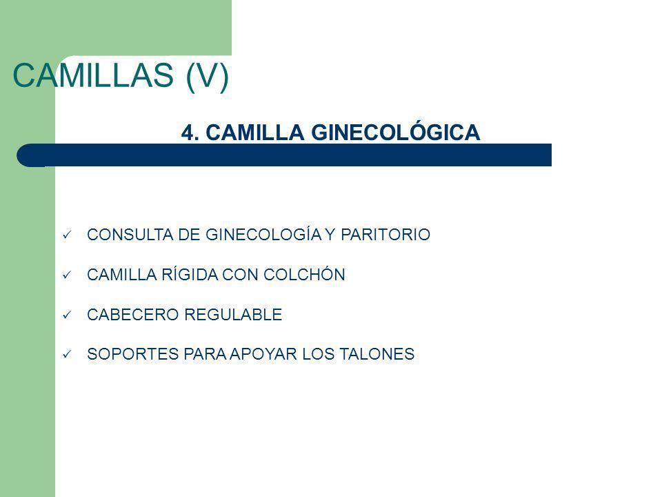 CAMILLAS (V) 4. CAMILLA GINECOLÓGICA CONSULTA DE GINECOLOGÍA Y PARITORIO CAMILLA RÍGIDA CON COLCHÓN CABECERO REGULABLE SOPORTES PARA APOYAR LOS TALONE
