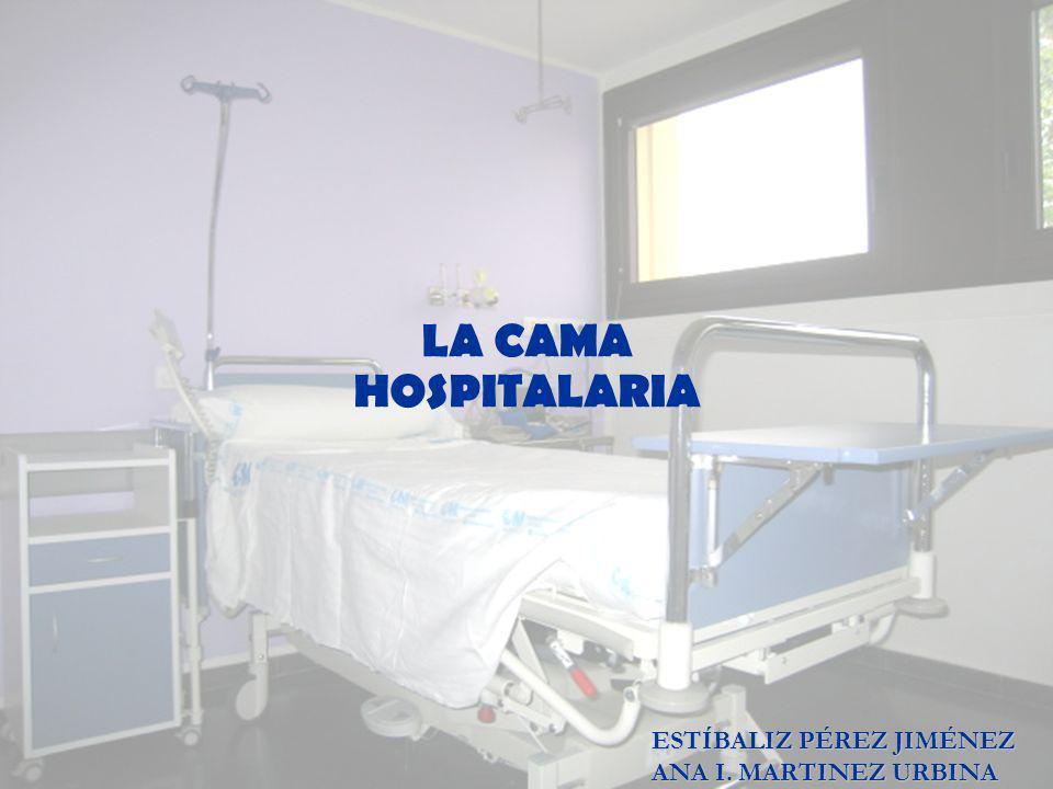 LA CAMA HOSPITALARIA ESTÍBALIZ PÉREZ JIMÉNEZ ANA I. MARTINEZ URBINA