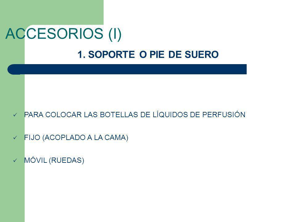 ACCESORIOS (I) 1. SOPORTE O PIE DE SUERO PARA COLOCAR LAS BOTELLAS DE LÍQUIDOS DE PERFUSIÓN FIJO (ACOPLADO A LA CAMA) MÓVIL (RUEDAS)