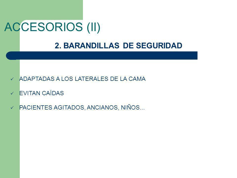 ACCESORIOS (II) 2. BARANDILLAS DE SEGURIDAD ADAPTADAS A LOS LATERALES DE LA CAMA EVITAN CAÍDAS PACIENTES AGITADOS, ANCIANOS, NIÑOS...