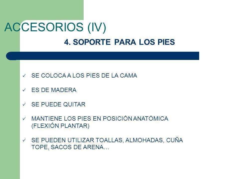 ACCESORIOS (IV) 4. SOPORTE PARA LOS PIES SE COLOCA A LOS PIES DE LA CAMA ES DE MADERA SE PUEDE QUITAR MANTIENE LOS PIES EN POSICIÓN ANATÓMICA (FLEXIÓN
