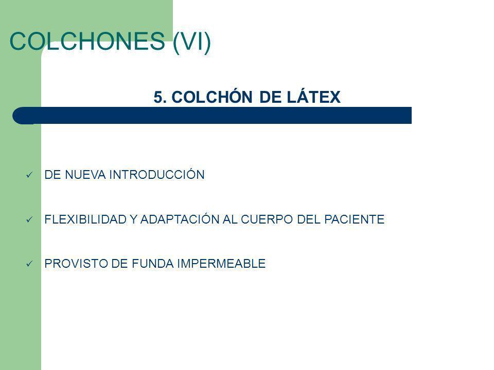 COLCHONES (VI) 5. COLCHÓN DE LÁTEX DE NUEVA INTRODUCCIÓN FLEXIBILIDAD Y ADAPTACIÓN AL CUERPO DEL PACIENTE PROVISTO DE FUNDA IMPERMEABLE