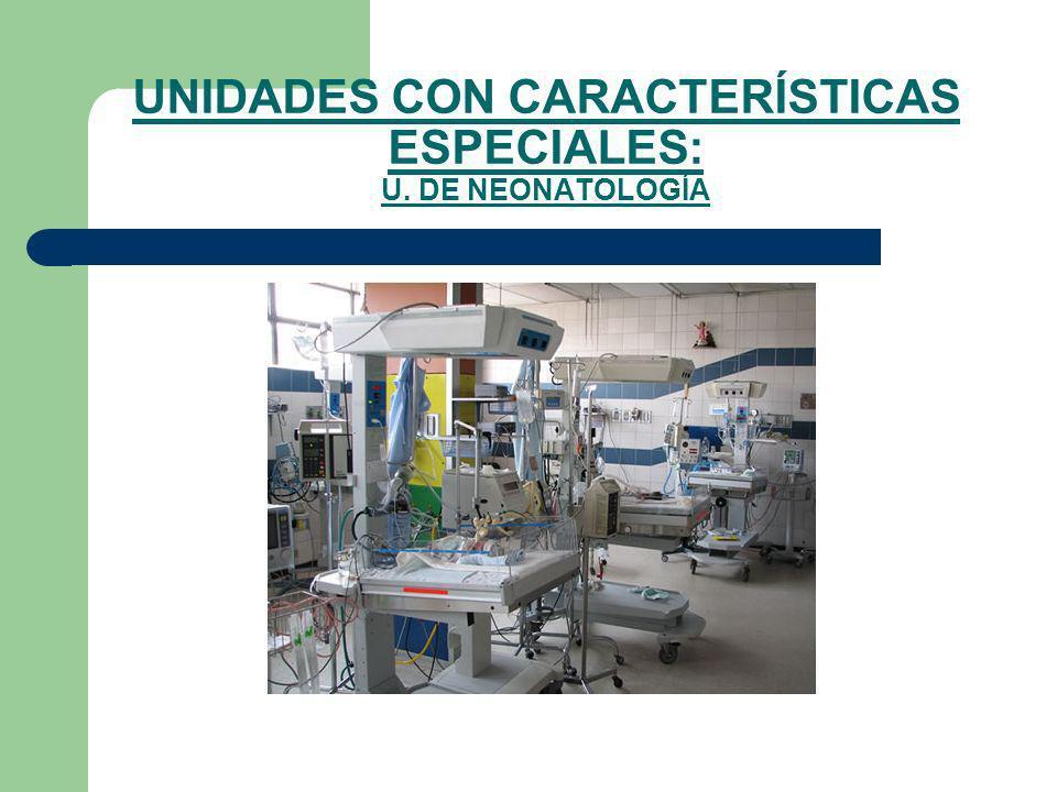 UNIDADES CON CARACTERÍSTICAS ESPECIALES: U. DE NEONATOLOGÍA