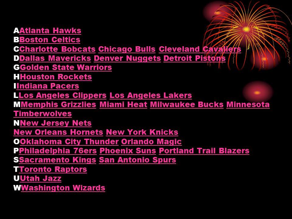 AAtlanta Hawks BBoston Celtics CCharlotte Bobcats Chicago Bulls Cleveland Cavaliers DDallas Mavericks Denver Nuggets Detroit Pistons GGolden State War