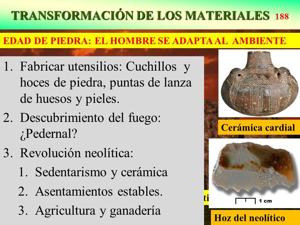 TRANSFORMACIÓN DE LOS MATERIALES TRANSFORMACIÓN DE LOS MATERIALES 188 Monumento ritual de Stenohenge: Final Neolítico Hoz del neolítico 1.Fabricar ute