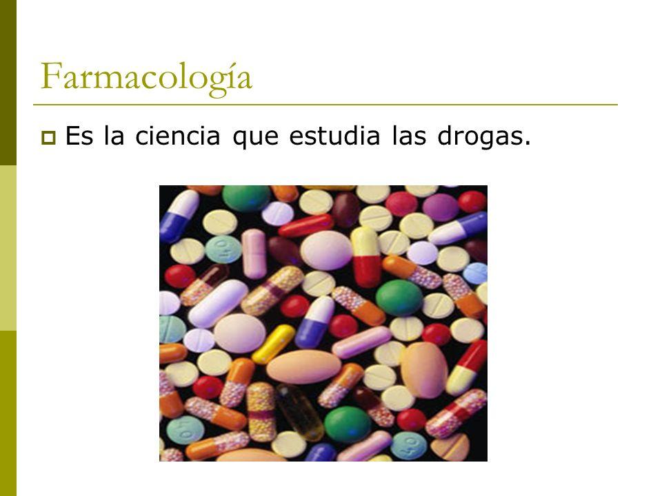 Farmacología Es la ciencia que estudia las drogas.