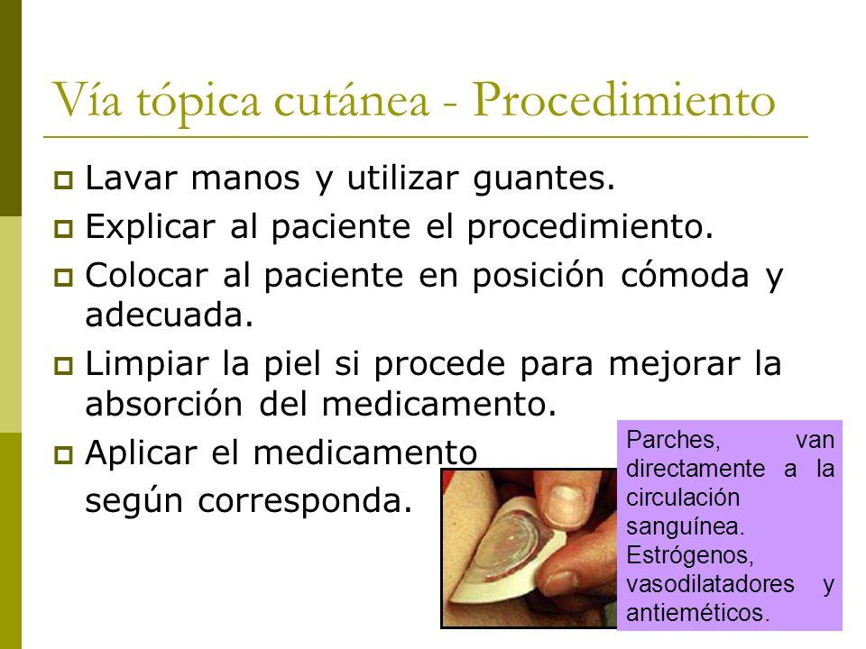 Vía tópica cutánea - Procedimiento Lavar manos y utilizar guantes. Explicar al paciente el procedimiento. Colocar al paciente en posición cómoda y ade