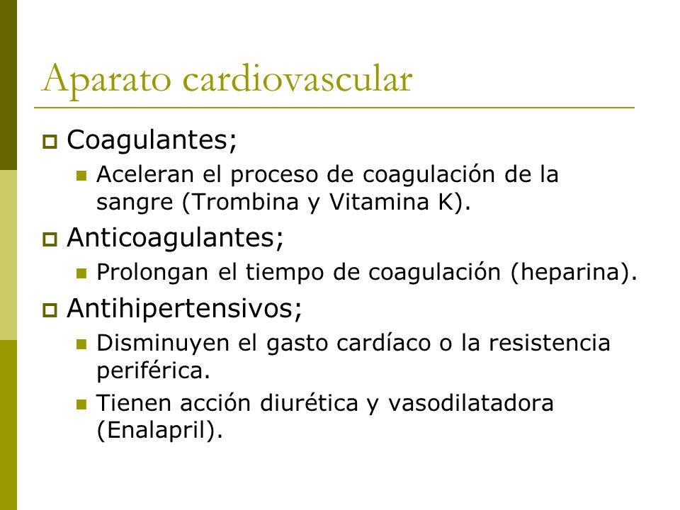 Aparato cardiovascular Coagulantes; Aceleran el proceso de coagulación de la sangre (Trombina y Vitamina K). Anticoagulantes; Prolongan el tiempo de c
