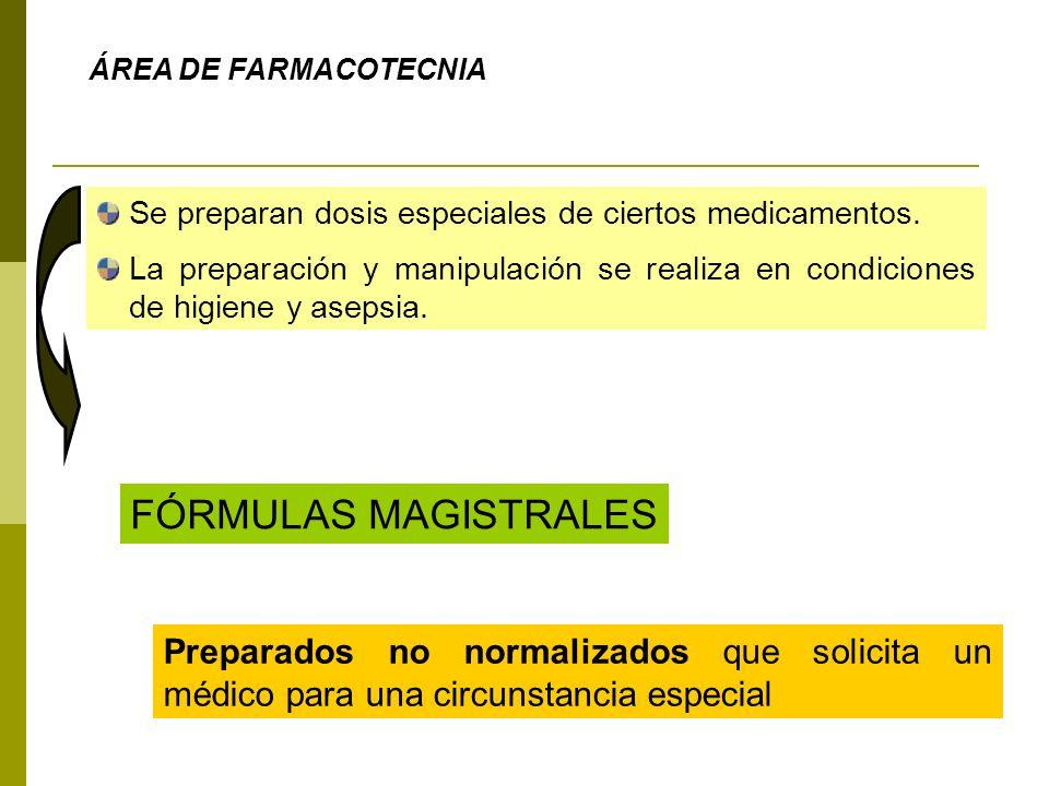 ÁREA DE FARMACOTECNIA Se preparan dosis especiales de ciertos medicamentos. La preparación y manipulación se realiza en condiciones de higiene y aseps