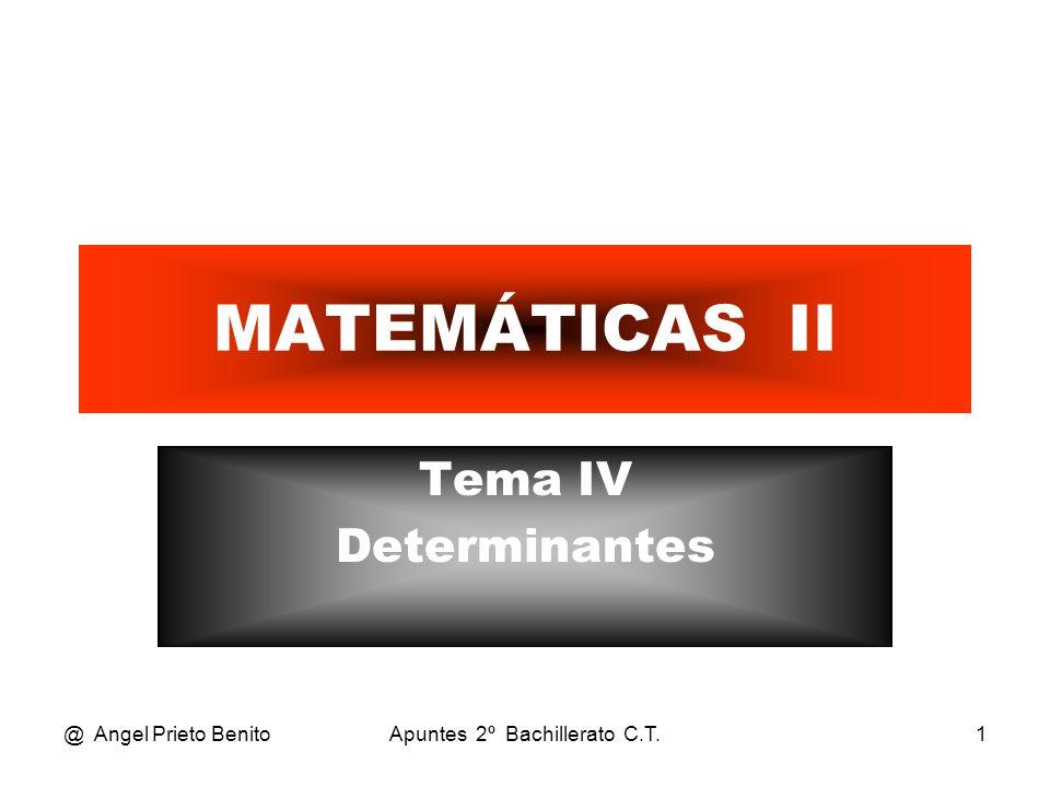 @ Angel Prieto BenitoApuntes 2º Bachillerato C.T.1 MATEMÁTICAS II Tema IV Determinantes