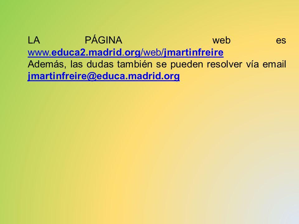 LA PÁGINA web es www.educa2.madrid.org/web/jmartinfreire www.educa2.madrid.org/web/jmartinfreire Además, las dudas también se pueden resolver vía emai