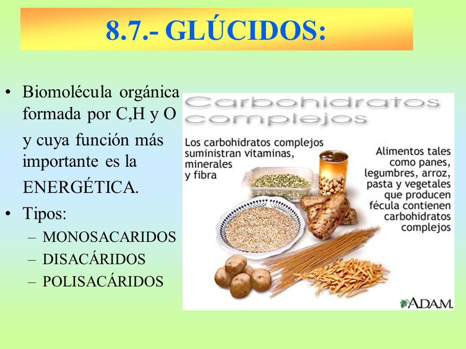 8.7.- GLÚCIDOS: Biomolécula orgánica formada por C,H y O y cuya función más importante es la ENERGÉTICA. Tipos: –MONOSACARIDOS –DISACÁRIDOS –POLISACÁR
