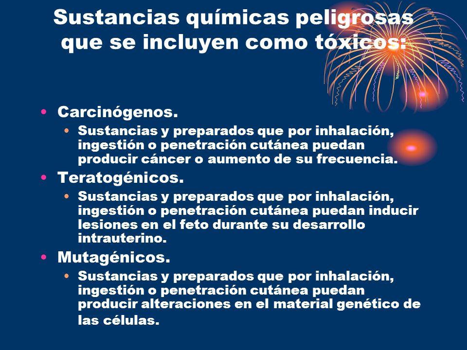 Sustancias químicas peligrosas que se incluyen como tóxicos: Carcinógenos. Sustancias y preparados que por inhalación, ingestión o penetración cutánea