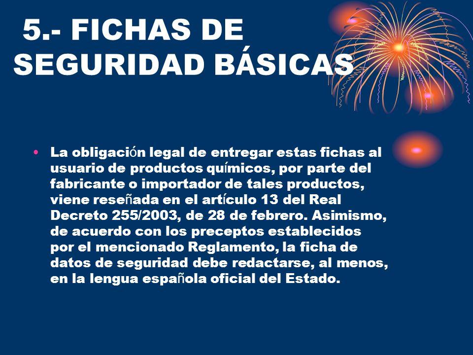 5.- FICHAS DE SEGURIDAD B Á SICAS La obligaci ó n legal de entregar estas fichas al usuario de productos qu í micos, por parte del fabricante o import