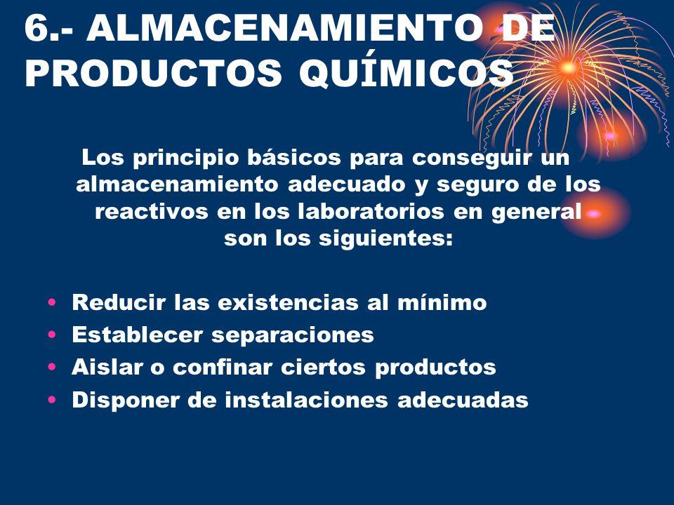 6.- ALMACENAMIENTO DE PRODUCTOS QU Í MICOS Los principio básicos para conseguir un almacenamiento adecuado y seguro de los reactivos en los laboratori