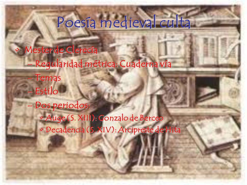 Poesía medieval culta Mester de ClerecíaMester de Clerecía –Regularidad métrica: Cuaderna vía –Temas –Estilo –Dos periodos: Auge (S.