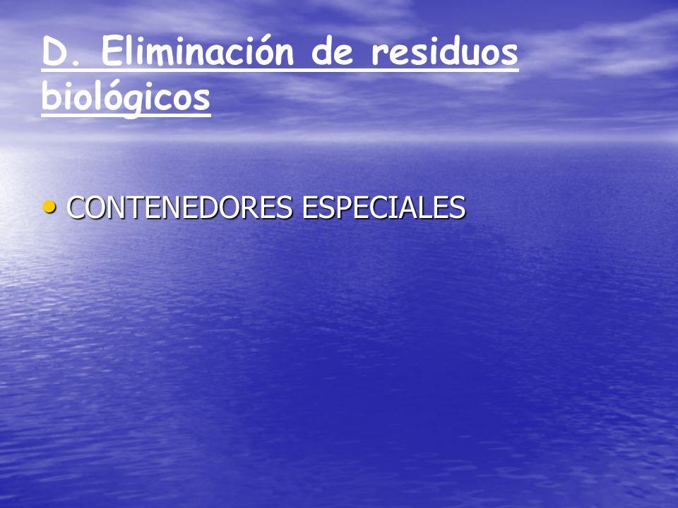 D. Eliminación de residuos biológicos CONTENEDORES ESPECIALES CONTENEDORES ESPECIALES