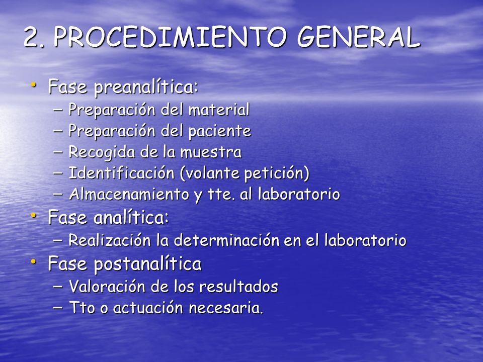 2. PROCEDIMIENTO GENERAL Fase preanalítica: Fase preanalítica: – Preparación del material – Preparación del paciente – Recogida de la muestra – Identi