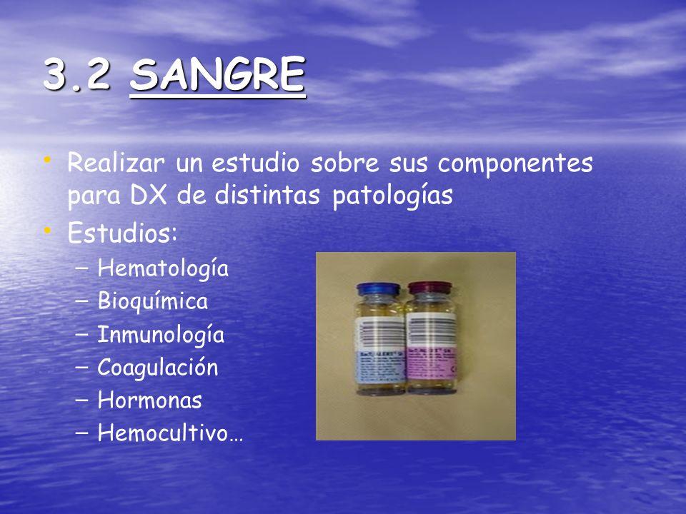 3.2 SANGRE Realizar un estudio sobre sus componentes para DX de distintas patologías Estudios: – – Hematología – – Bioquímica – – Inmunología – – Coag