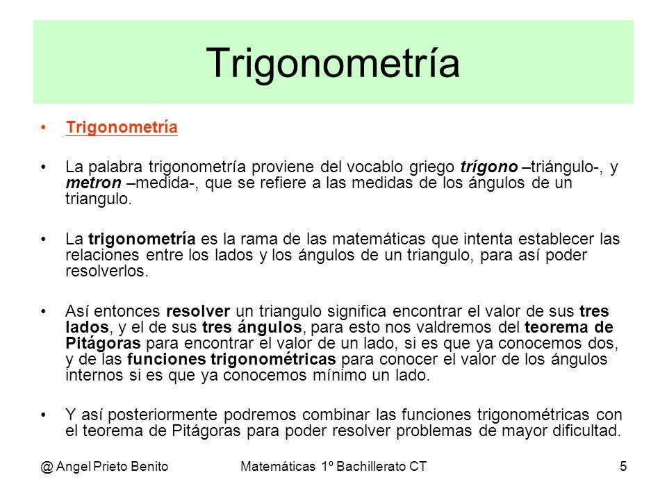 @ Angel Prieto BenitoMatemáticas 1º Bachillerato CT5 Trigonometría Trigonometría La palabra trigonometría proviene del vocablo griego trígono –triángu