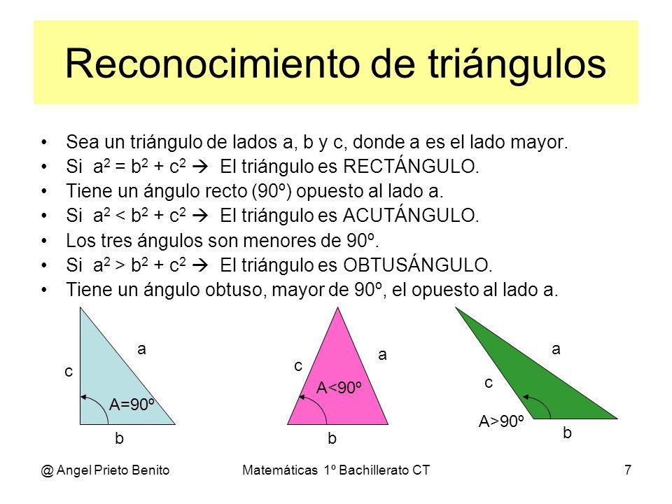 @ Angel Prieto BenitoMatemáticas 1º Bachillerato CT7 Reconocimiento de triángulos Sea un triángulo de lados a, b y c, donde a es el lado mayor. Si a 2