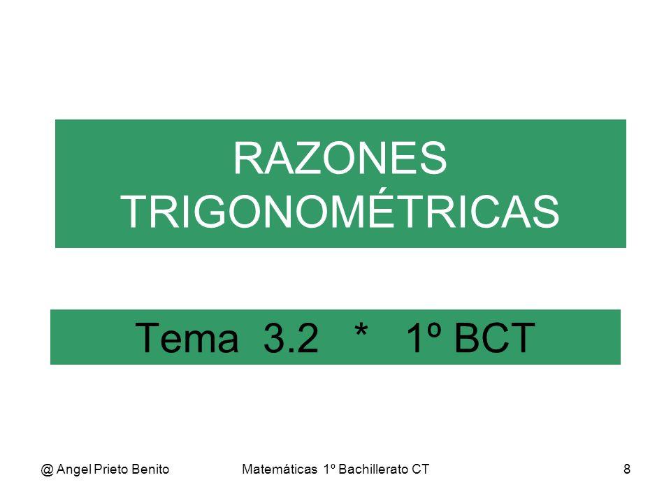 @ Angel Prieto BenitoMatemáticas 1º Bachillerato CT9 Razones trigonométricas Razones Trigonométricas En todo triángulo rectángulo, con independencia de las medidas de sus lados (catetos e hipotenusa) hay unas relaciones entre sus lados que se cumplen siempre, y que sólo dependen del valor de los ángulos agudos del triángulo.