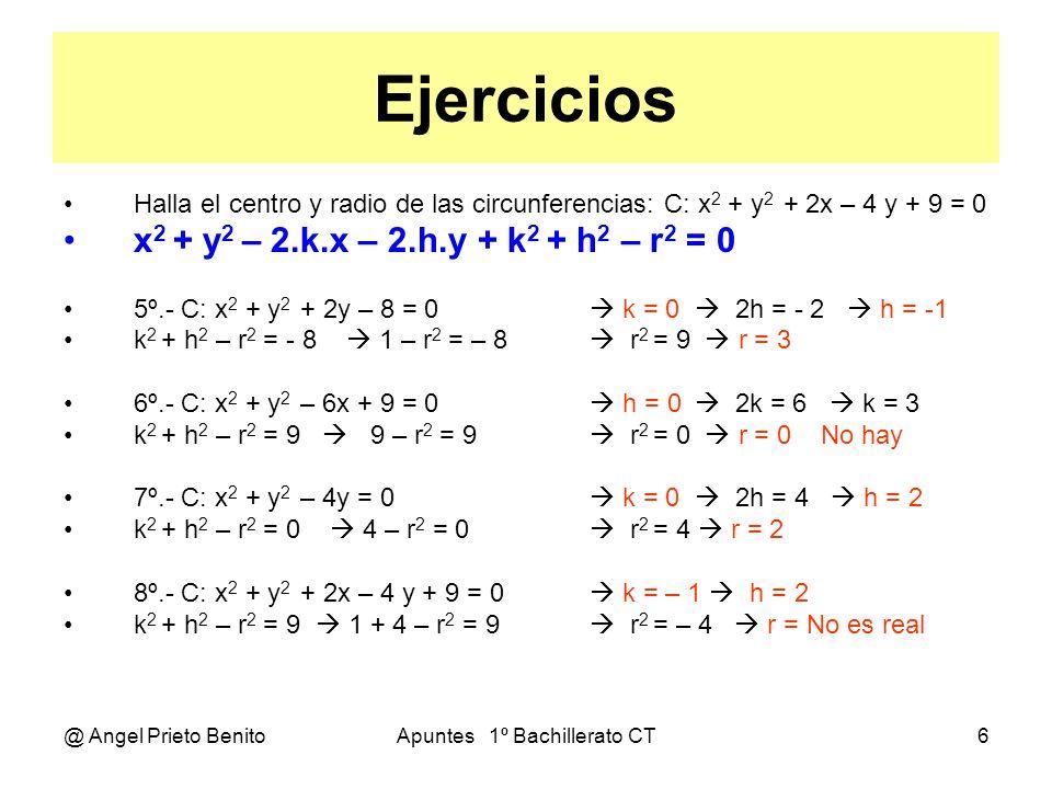 @ Angel Prieto BenitoApuntes 1º Bachillerato CT6 Ejercicios Halla el centro y radio de las circunferencias: C: x 2 + y 2 + 2x – 4 y + 9 = 0 x 2 + y 2