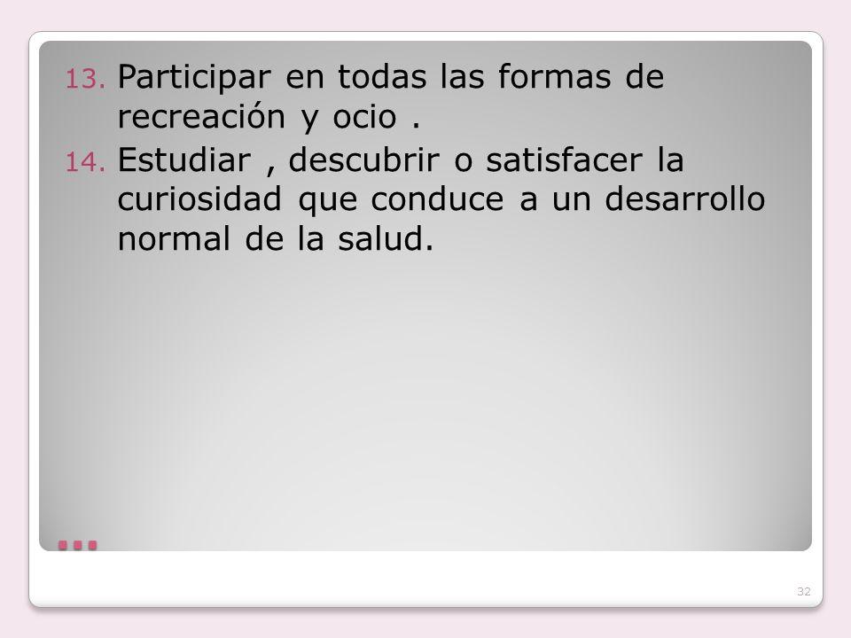 … 13. Participar en todas las formas de recreación y ocio. 14. Estudiar, descubrir o satisfacer la curiosidad que conduce a un desarrollo normal de la