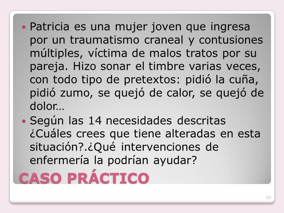 CASO PRÁCTICO Patricia es una mujer joven que ingresa por un traumatismo craneal y contusiones múltiples, víctima de malos tratos por su pareja. Hizo