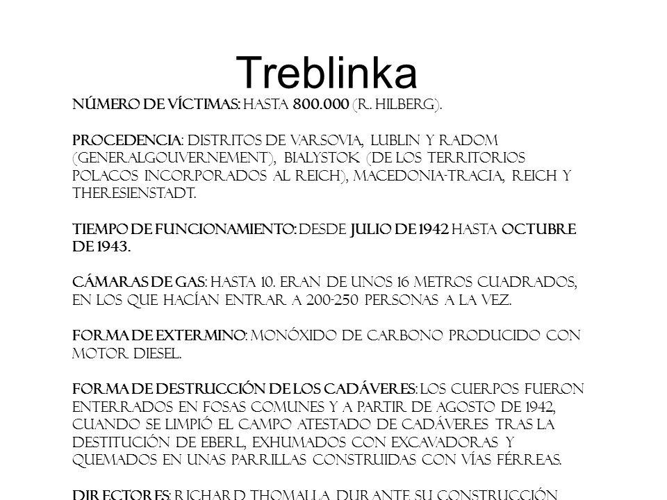 Treblinka Número de víctimas: Hasta 800.000 (R. Hilberg). Procedencia: distritos de Varsovia, Lublin y Radom (Generalgouvernement), Bialystok (de los