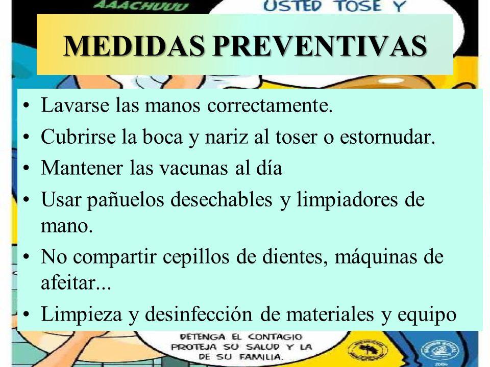 MEDIDAS PREVENTIVAS Lavarse las manos correctamente. Cubrirse la boca y nariz al toser o estornudar. Mantener las vacunas al día Usar pañuelos desecha